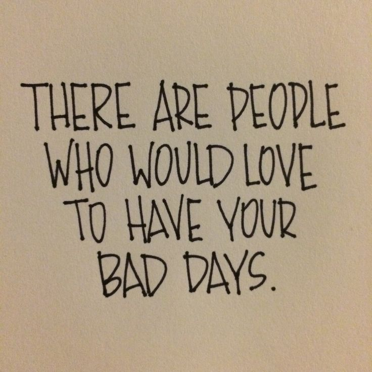 There are people who would love to have your bad days. #wisdom #affirmations