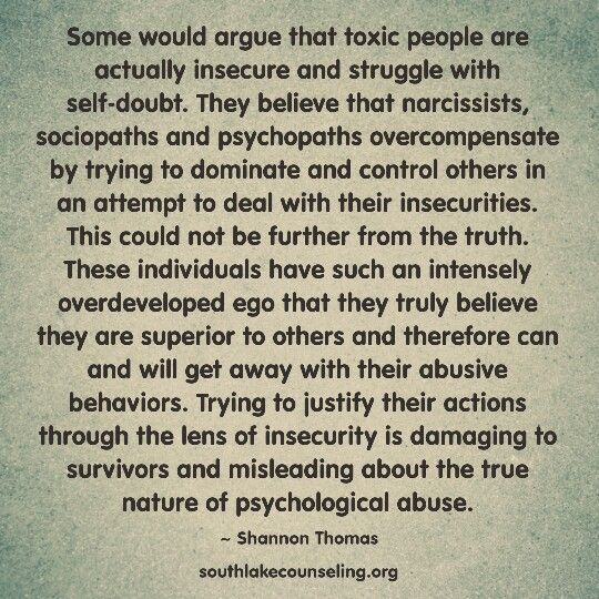 #PsychologicalAbuse I believe that some people are insecure and have issues because of it, but, I also believe  that in the most severe cases of narcissism, they are just evil and mean often due to either psychological disorders or due to results from their home base  environment....how they grew up and what they dealt with there....ie, abuse, narcissistic parents, etc. You can only change if you recognize it in yourself and you have the desire to be a better person, with lots of therapy.