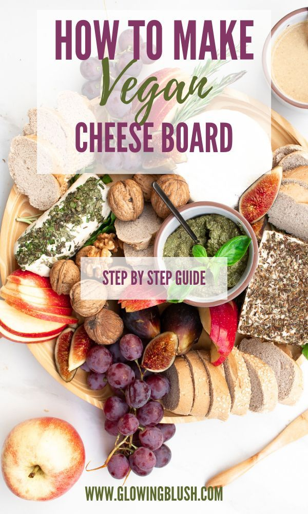 How To Make A Vegan Cheese Board Step By Step Glowing Blush Recipe Vegan Cheese Boards Vegan Recipes Healthy Healthy Vegan Snacks