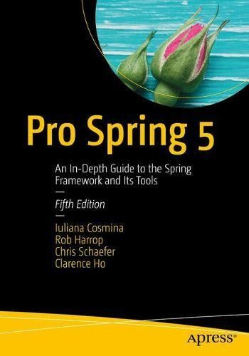 Pro Spring 5: An In-Depth Guide To The Spring Framework And Its Tools PDF