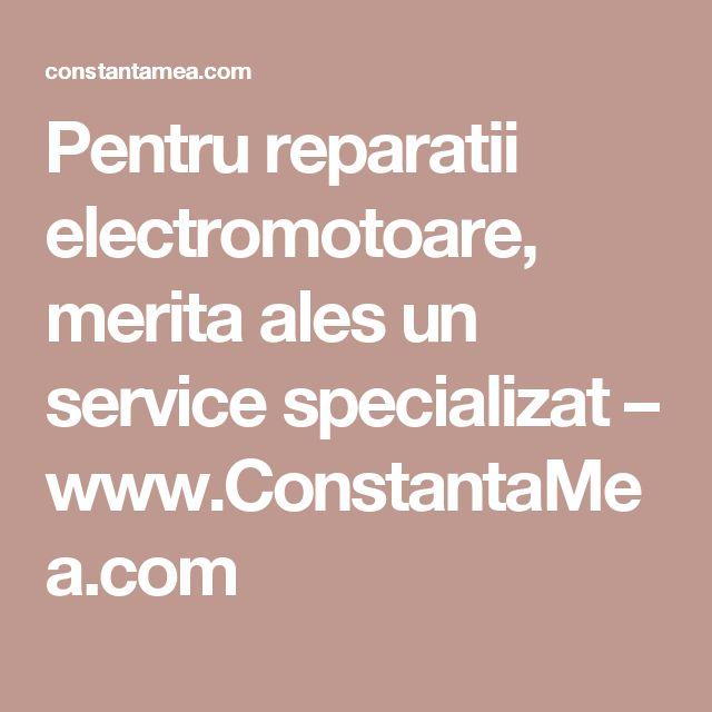 Pentru reparatii electromotoare, merita ales un service specializat – www.ConstantaMea.com