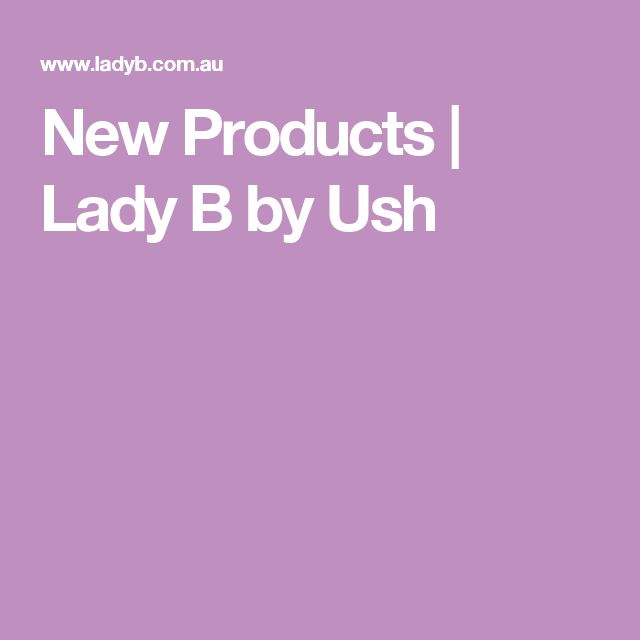 New Products | Lady B by Ush