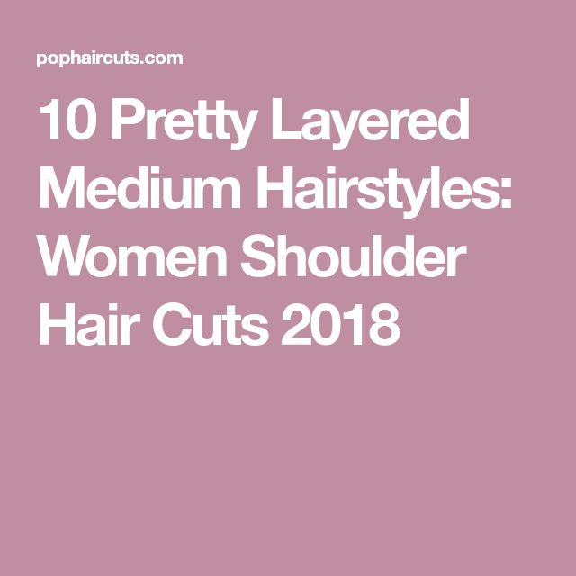 10 Pretty Layered Medium Hairstyles: Women Shoulder Hair Cuts 2018