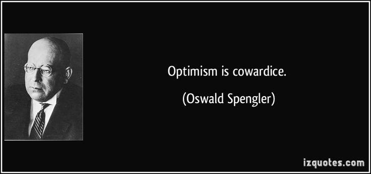 Optimism is cowardice. (Oswald Spengler) #quotes #quote #quotations #OswaldSpengler