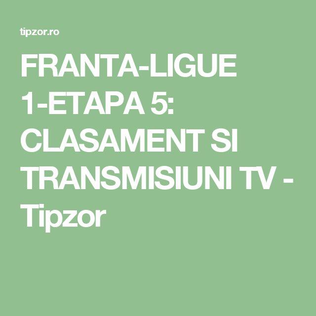 FRANTA-LIGUE 1-ETAPA 5: CLASAMENT SI TRANSMISIUNI TV - Tipzor