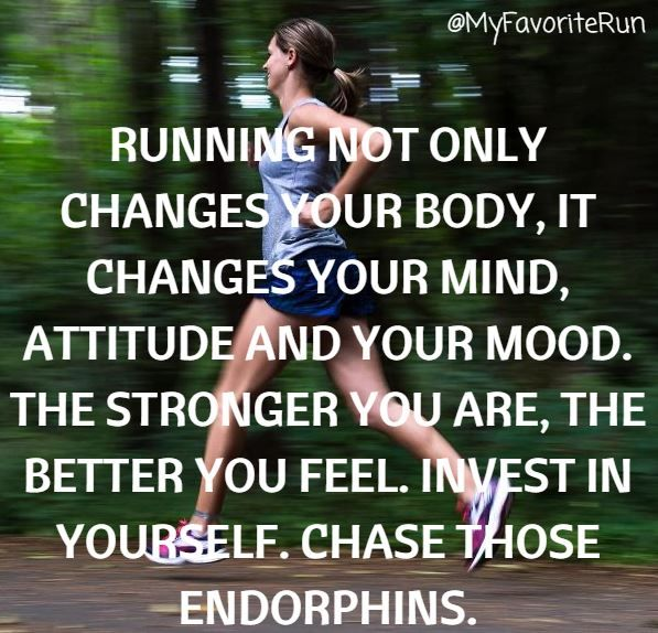 Running not only changes your body, it changes your mind, attitude and your mood. The stronger you are, the better you feel. Invest in yourself. Change those endorphins.