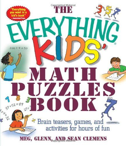 The Everything Kids' Math Puzzles Book: Brain Teasers, Games, and Activities for Hours of Fun by Meg Clemens http://www.amazon.com/dp/1580627730/ref=cm_sw_r_pi_dp_d7LAub0E2Q8FG