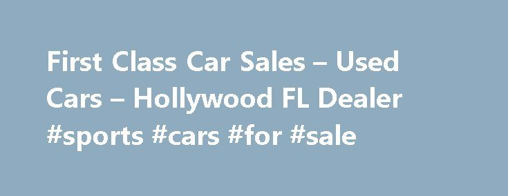 First Class Car Sales – Used Cars – Hollywood FL Dealer #sports #cars #for #sale http://car-auto.remmont.com/first-class-car-sales-used-cars-hollywood-fl-dealer-sports-cars-for-sale/  #used cars for sales # First Class Car Sales – Hollywood FL, 33023 […]