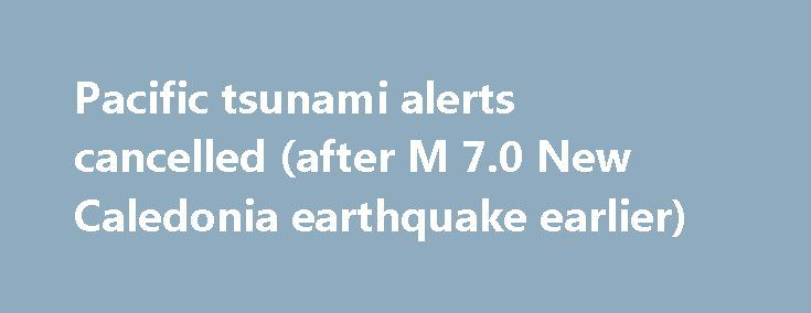 Pacific tsunami alerts cancelled (after M 7.0 New Caledonia earthquake earlier) https://betiforexcom.livejournal.com/28486931.html  Intensity of the quake now at 7.0 (USGS) after earlier was reported at 7.3 There have been numerous aftershocks (circa M5s) But the tsunami report has been cancelled - some good news a least. The post Pacific tsunami alerts cancelled (after M 7.0 New C...The post Pacific tsunami alerts cancelled (after M 7.0 New Caledonia earthquake earlier) appeared first on…