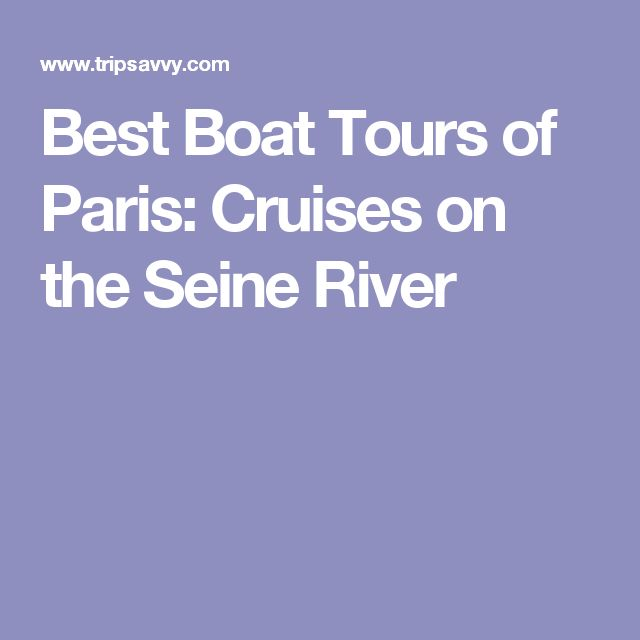 Best Boat Tours of Paris: Cruises on the Seine River