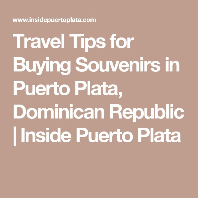 Travel Tips for Buying Souvenirs in Puerto Plata, Dominican Republic   Inside Puerto Plata