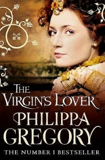The Virgin's Lover - First of the Phillipa Gregory Books that I read and loved.
