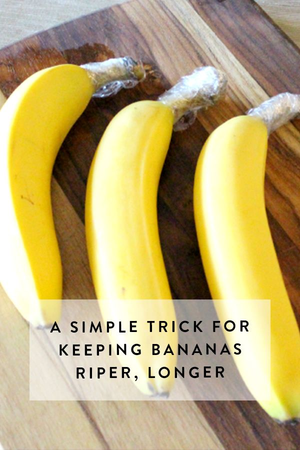 A Simple Trick for Keeping Bananas Riper Longer via @PureWow What you need: A pre-ripe (somewhat green) bunch of bananas and some plastic wrap.  What you do: Break apart the bananas and secure a bit of plastic wrap around each stem. Behold as they remain yellow for about four days longer than they ordinarily would.  Why it works: Ethylene gas, which escapes through the stem, is the primary reason bananas ripen. Slowing the release slows the ripening process.