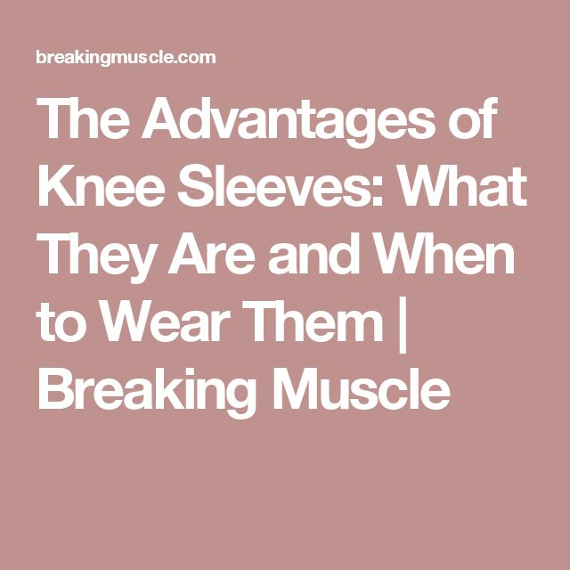 The Advantages of Knee Sleeves: What They Are and When to Wear Them | Breaking Muscle