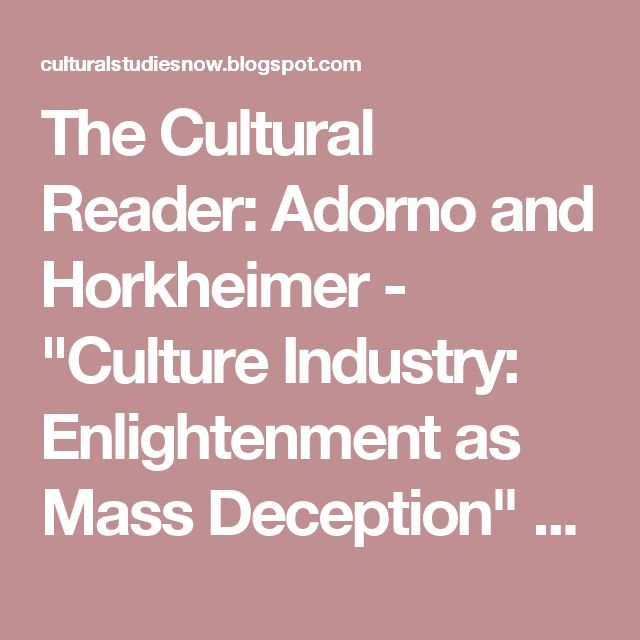 """The Cultural Reader: Adorno and Horkheimer - """"Culture Industry: Enlightenment as Mass Deception"""" – summary"""