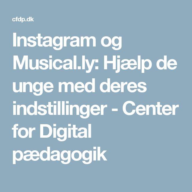 Instagram og Musical.ly: Hjælp de unge med deres indstillinger - Center for Digital pædagogik