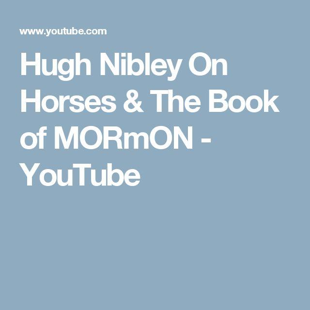 Hugh Nibley On Horses & The Book of MORmON - YouTube