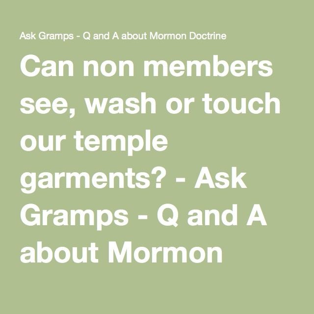 Can non members see, wash or touch our temple garments? - Ask Gramps - Q and A about Mormon Doctrine