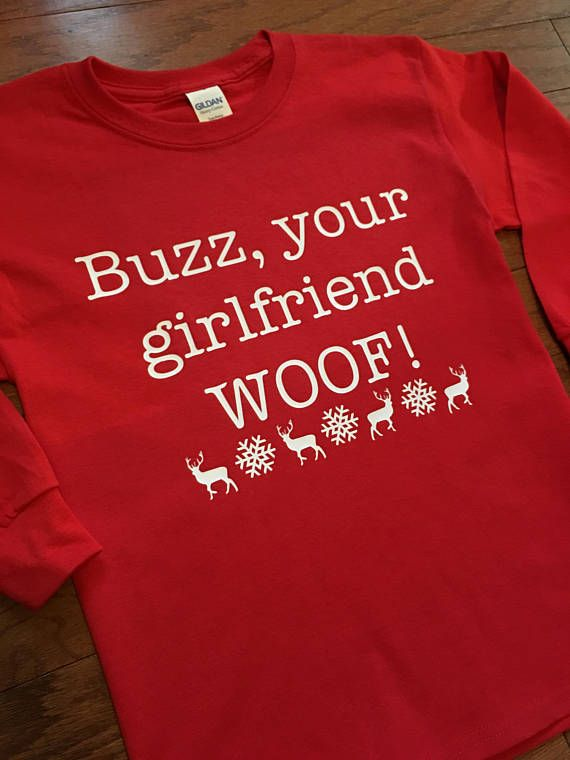 Buzz, Your Girlfriend WOOF! Home alone shirt Shown on a red long sleeved shirt with white wording, but font and shirt colors can be completely customized! Typical turn around time is about one week, but if your order is time sensitive please message me! Message me with any custom