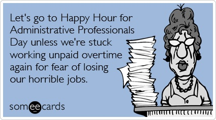 The 75 best administrative professionals day images on pinterest free and funny admin pros day ecard administrative professionals day happy hour unpaid overtime funny ecard m4hsunfo