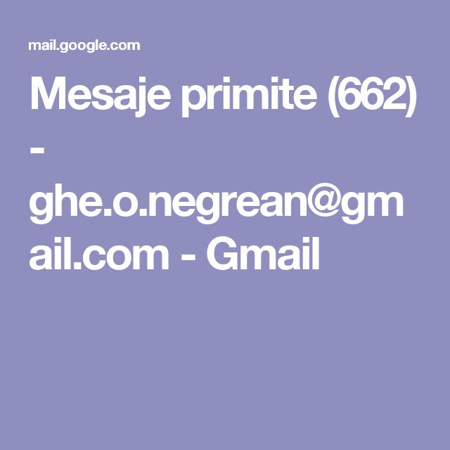 Mesaje primite (662) - ghe.o.negrean@gmail.com - Gmail