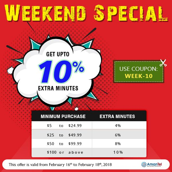 Make calls to internationally with cheapest rates  Welcome to Amantel weekend special offer with wonderful deals. Get Upto 10% extra minutes while calling internationally. keep talking, do not break the weekend fun. No hidden fees and no taxes!!!  Coupon Code: WEEk-10  #InternationalCalls #CouponCode #SpecialWeekEndOffers