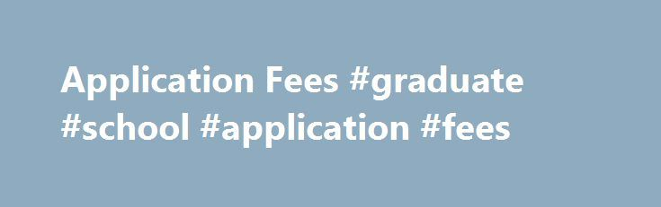 Application Fees #graduate #school #application #fees http://kansas.nef2.com/application-fees-graduate-school-application-fees/  # Application Fees For Degree Programs (Ph.D. and Master's) The application fee for all degree applicants is US $105.00. For Non-Degree Programs The application fee for all non-degree applicants is US $105.00. International non-degree applicants must also include a US $25.00 document processing fee. Payment of all application fees Credit card (Visa or MasterCard)…
