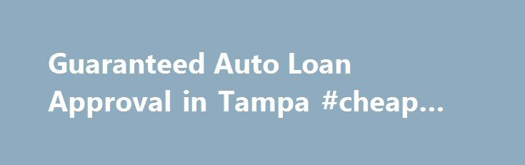Guaranteed Auto Loan Approval in Tampa #cheap #cars http://germany.remmont.com/guaranteed-auto-loan-approval-in-tampa-cheap-cars/  #buying a car with bad credit # Guaranteed Auto Loan Approval in Tampa Are you looking for a quality, affordable used car for sale in Tampa or a pre-owned car, truck or SUV in the surrounding Holiday and Pasco areas? Car Credit has what you are looking for and now has 4 great locations for you to shop for a new car with over 500 used vehicles in stock! Why buy…