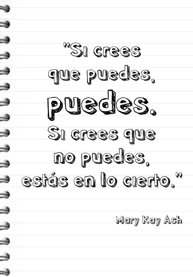Palabras inspiradoras de Mary Kay Ash. Si crees que puedes, puedes. Si crees que no puedes, estás en lo cierto.