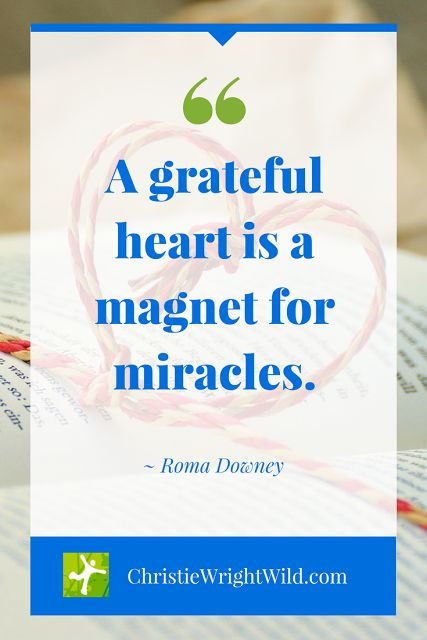 """""""A grateful heart is a magnet for miracles."""" - Roma Downey 