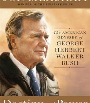 Destiny And Power: The American Odyssey Of George Herbert Walker Bush PDF