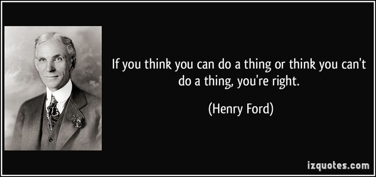 If you think you can do a thing or think you can't do a thing, you're right. (Henry Ford) #quotes #quote #quotations #HenryFord