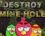 In Angry Birds Destroy Mine Hole, it is time to the revenge of naughty pigs. This time, they decide to do everything they can to destroy Angry Birds. Have fun playing with Angry Birds!