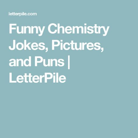 Funny Chemistry Jokes, Pictures, and Puns | LetterPile