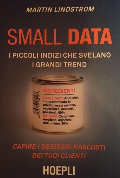 Small data: i piccoli indizi svelano grandi trend e i desideri dei consumatori. Libro di martin Lindstrom edito da Hoepli