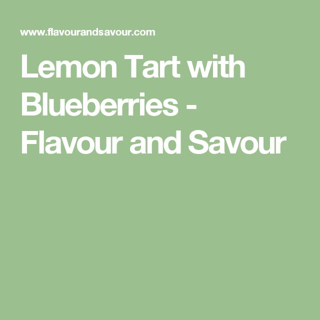 Lemon Tart with Blueberries - Flavour and Savour