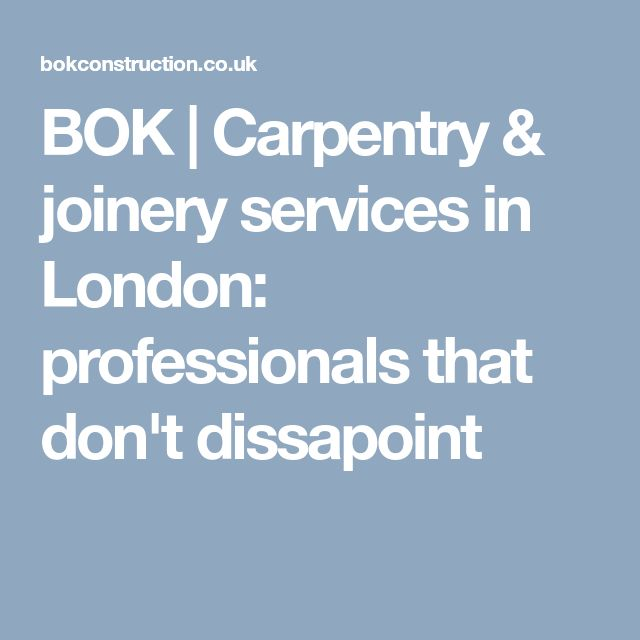 BOK | Carpentry & joinery services in London: professionals that don't dissapoint
