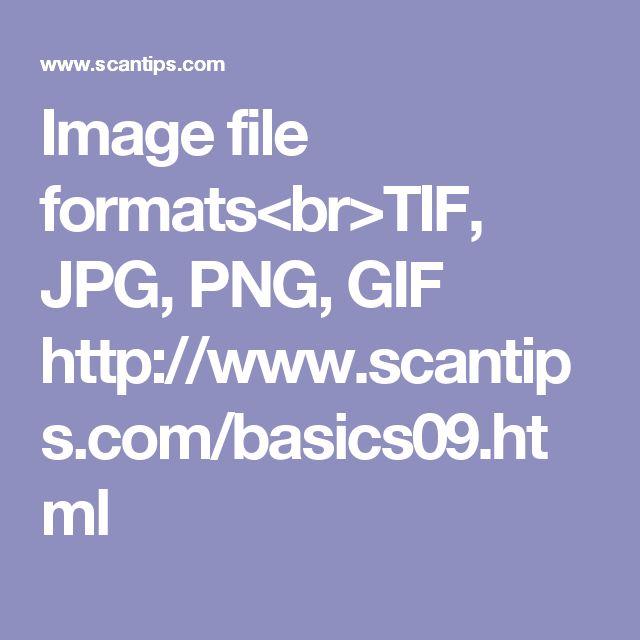 Image file formats<br>TIF, JPG, PNG, GIF    http://www.scantips.com/basics09.html