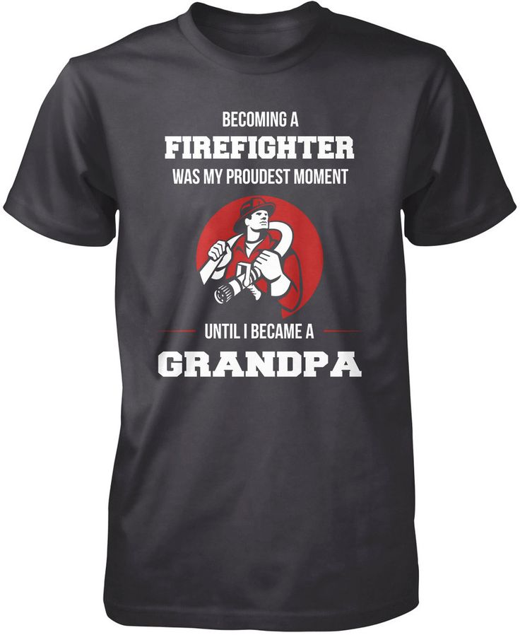 Becoming A Firefighter Was My Proudest Moment, Until I Became A Grandpa! The t-shirt just for firefighter grandpas. Order here - http://diversethreads.com/products/my-proudest-moment-firefighter-grandpa?variant=3925574405