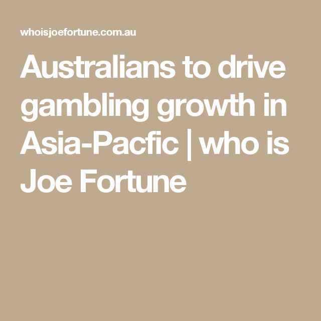 Australians to drive gambling growth in Asia-Pacfic | who is Joe Fortune