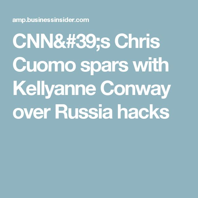 CNN's Chris Cuomo spars with Kellyanne Conway over Russia hacks