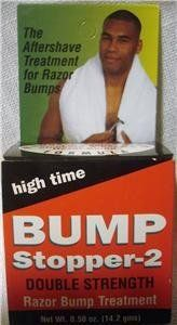 BUMP STOPPER-2 DOUBLE STRENGTH RAZOR BUMP TREAMENT by High Time. $6.99. ITEM DESCRIPTIONS  BRAND NEW, SEALED BUMP STOPPER-2 DOUBLE STRENGTH RAZOR BUMP TREATMENT  NET WT: .50OZ.  TEH BEST AFTERSHAVE TREATMENT FOR RAZOR BUMPS  CLINICALLY TESTED DERMATOLOGIST APPROVED  POSITIVE RESULTS IN 3-5 DAYS GUARANTEED AFFEXTIVE  IT KEEPS THE HAIR EXPOSED AND THE BUMPS AWAY  PRODUCT OF U.S.A