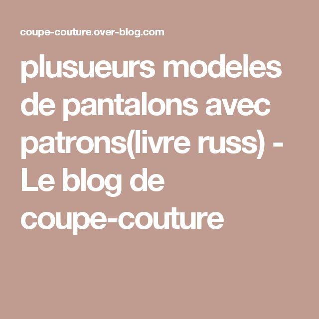plusueurs modeles de pantalons avec patrons(livre russ) - Le blog de coupe-couture