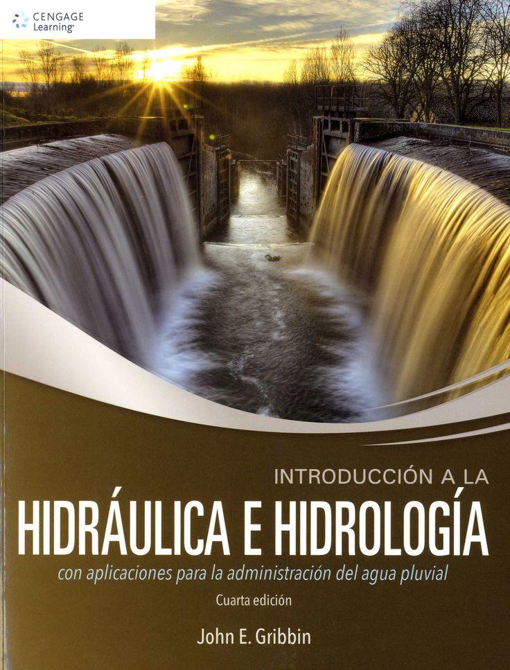 Introducción a la Hidráulica e Hidrología con aplicaciones para la administración del agua pluvial / John E. Gribbin.-- 4ª ed.-- Méjico ... [etc.] : Cengage Learning, 2017.