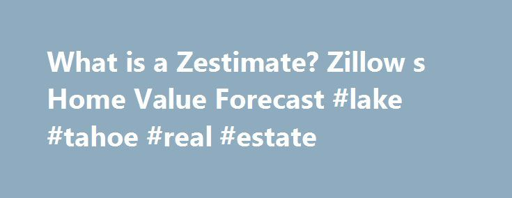 What is a Zestimate? Zillow s Home Value Forecast #lake #tahoe #real #estate http://nef2.com/what-is-a-zestimate-zillow-s-home-value-forecast-lake-tahoe-real-estate/  #real estate value estimator # Zestimate Pronounced ZEST-ti-met The Zestimate home value is Zillow's estimated market value for an individual home and is calculated for about 100 million homes nationwide. It is a starting point in determining a home's value and is not an official appraisal. The Zestimate is automatically…