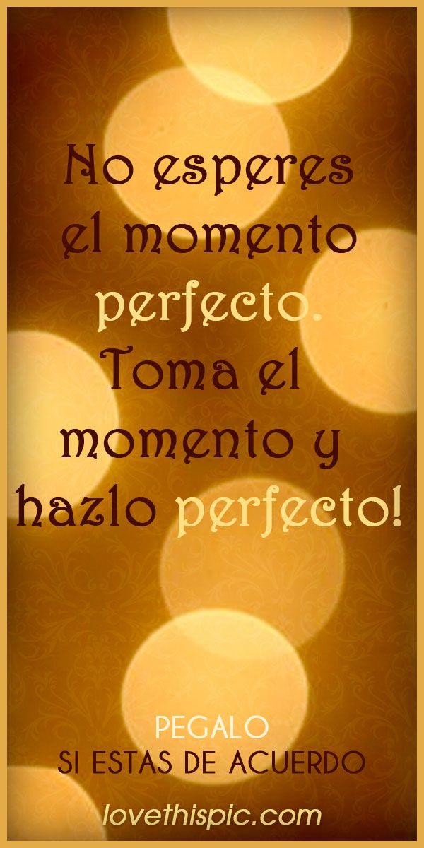 Momento Perfecto quote spanish quotes frases frase positivo consejo perfecto