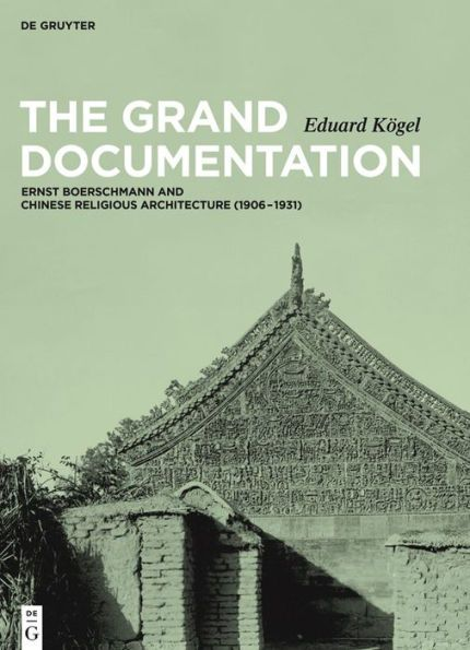 The Grand Documentation: Ernst Boerschmann and Chinese Religious Architecture (1906?1931)