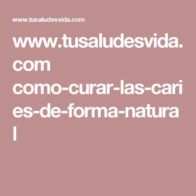www.tusaludesvida.com como-curar-las-caries-de-forma-natural
