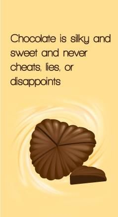 Chocolate #quotes inspirational... Chocolate is silky and never lies or disappoints.
