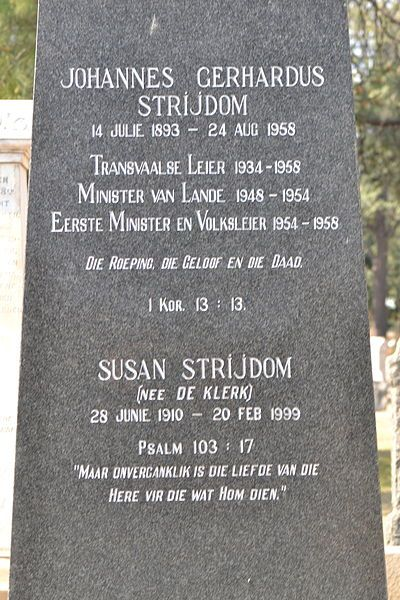 Johannes Gerhardus Strijdom, (also spelled Strydom) commonly called JG Strydom or Hans Strydom (14 July 1893 – 24 August 1958), nicknamed the Lion of the North, was Prime Minister of South Africa from 30 November 1954 to 24 August 1958. He was an uncompromising Afrikaner nationalist, and a proponent of racial segregation that led the way to the establishment of the system of apartheid.